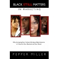 Black STILL Matters in Marketing: Why Increasing Your Cultural IQ about Black America is Critical to Your Business and Your Brand, by Pepper Miller
