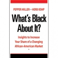 What's Black About It? by Pepper Miller and Herb Kemp