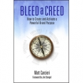 Bleed a Creed: How to Create and Activate a Powerful Brand Purpose, by Matt Carcieri with Foreword by Jim Stengel