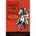 A Knight's Code of Business by Gene DelVecchio