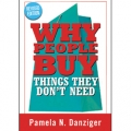Why People Buy Things They Don't Need by Pamela Danziger