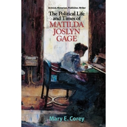 The Political Life and Times of Matilda Joslyn Gage, by Mary E. Corey