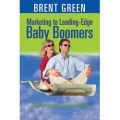Marketing to Leading-Edge Baby Boomers by Brent Green