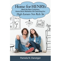 Home for HENRYs: Meet the New Customers Home Décor by Pam Danziger