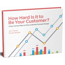How Hard Is It to Be Your Customer, by Jim Tincher and Nicole Newton