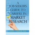 A Job-Seeker's  Guide to Careers in Market Research by Dr. James Heisler