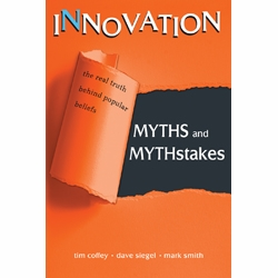 Innovation Myths and Mythstakes (mistakes) by Tim Coffey, Dave Siegel, and Mark Smith