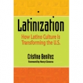 Latinization: How Latino Culture is Transforming the United States by Cristina Benitez