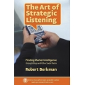The Art of Strategic Listening by Robert Berkman