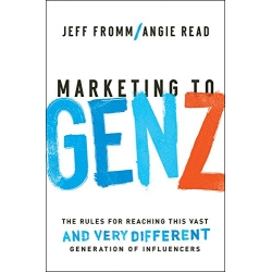 Marketing to Gen Z by Jeff Fromm and Angie Read
