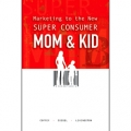 Marketing to the New Super Consumer Mom & Kid