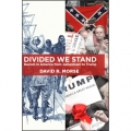 Divided We Stand: Racism in America from Jamestown to Trump by David R. Morse