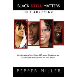 Black STILL Matters in Marketing by Pepper Miller