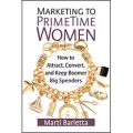 Marketing to PrimeTime Women by Marti Barletta