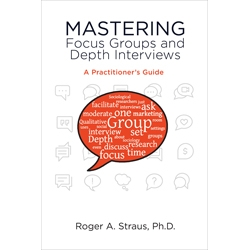 Mastering Focus Groups and Depth Interviews by Roger Straus